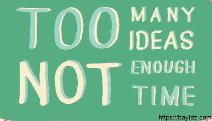 ماذا تفعل عندما تملك أفكار جيدة ولا تملك وقت كافي